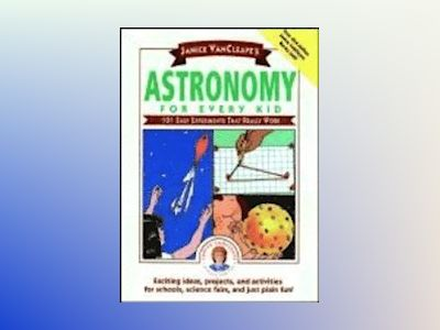 Janice VanCleave's Astronomy for Every Kid: 101 Easy Experiments that Reall av Janice VanCleave