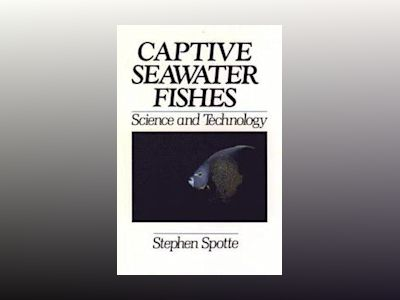 Captive Seawater Fishes: Science and Technology av Stephen Spotte