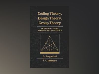 Coding Theory, Design Theory, Group Theory: Proceedings of The Marshall Hal av D. Jungnickel