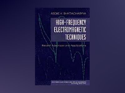 High-Frequency Electromagnetic Techniques: Recent Advances and Applications av Asoke K. Bhattacharyya