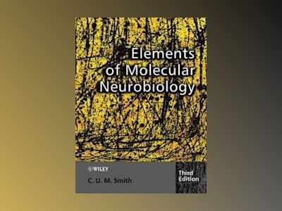 Elements of Molecular Neurobiology, Third Edition av C. U. M. Smith