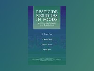 Pesticide Residues in Foods: Methods, Techniques, and Regulations av W. George Fong