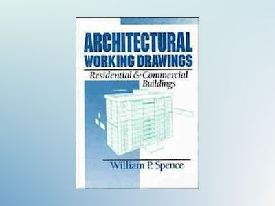Architectural Working Drawings: Residential and Commercial Buildings av William P. Spence