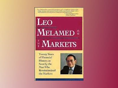 Leo Melamed on The Markets: Twenty Years of Financial History as Seen by th av Leo Melamed