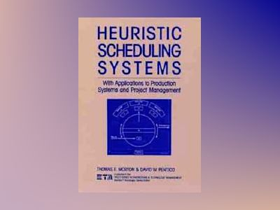 Heuristic Scheduling Systems: With Applications to Production Systems and P av Thomas Morton