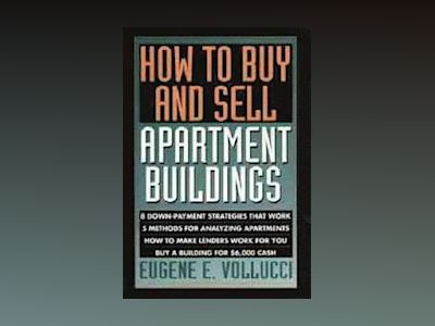 How to Buy and Sell Apartment Buildings av Eugene E. Vollucci