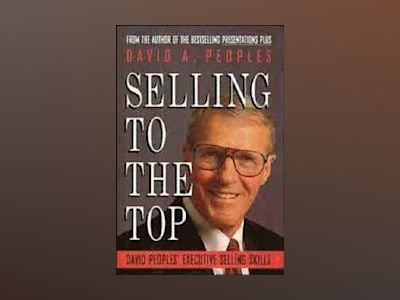 Selling to the Top: David Peoples' Executive Selling Skills av David A. Peoples