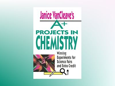 Janice VanCleave's A+ Projects in Chemistry: Winning Experiments for Scienc av Janice VanCleave