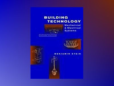 Building Technology: Mechanical and Electrical Systems, 2nd Edition av Benjamin Stein