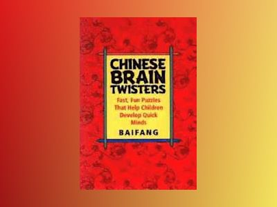 Chinese Brain Twisters: Fast, Fun Puzzles That Help Children Develop Quick av Baifang