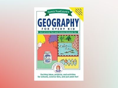 Janice VanCleave's Geography for Every Kid: Easy Activities that Make Learn av Janice VanCleave