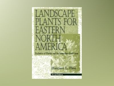 Landscape Plants for Eastern North America: Exclusive of Florida and the Im av Harrison L. Flint