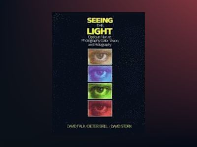 Seeing the Light: Optics in Nature, Photography, Color, Vision, and Hologra av David R. Falk