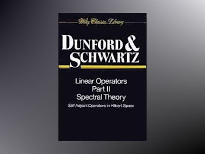 Linear Operators, Part 2, Spectral Theory, Self Adjoint Operators in Hilber av Neilson Dunford