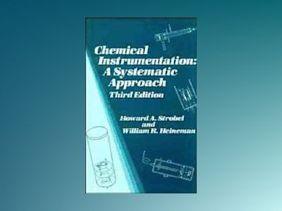 Chemical Instrumentation: A Systematic Approach, 3rd Edition av Howard A. Strobel