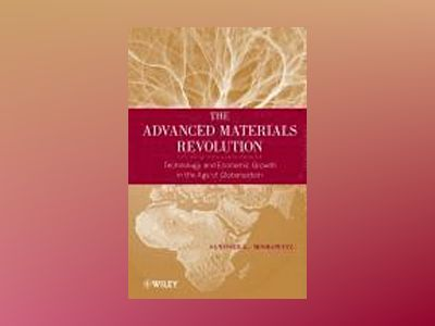 The Advanced Materials Revolution: Technology and Economic Growth in the Ag av Sanford L. Moskowitz