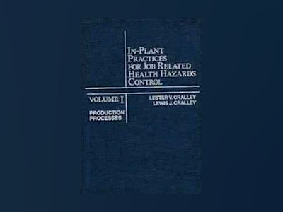 In-Plant Practices for Job Related Health Hazards Control, Volume 1, Produc av Lester V. Cralley