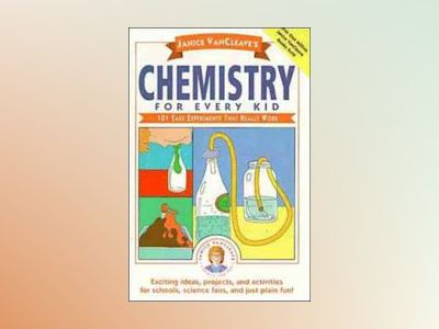 Janice VanCleave's Chemistry for Every Kid: 101 Easy Experiments that Reall av Janice VanCleave