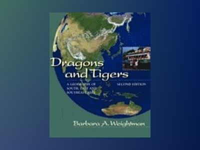 Dragons and Tigers: A Geography of South, East, and Southeast Asia, 2nd Edi av Barbara A. Weightman