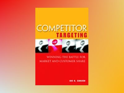 Competitor Targeting: Winning the Battle for Market and Customer Share av Ian H. Gordon