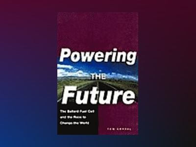 Powering the Future: The Ballard Fuel Cell and the Race to Change the World av Tom Koppel