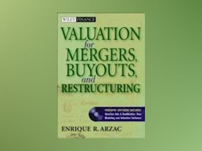 Valuation: Mergers, Buyouts and Restructuring, Professional Edition av Enrique R. Arzac