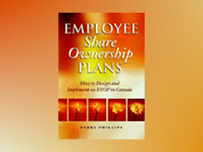 Employee Share Ownership Plans: How to Design and Implement an ESOP in Cana av Perry Phillips