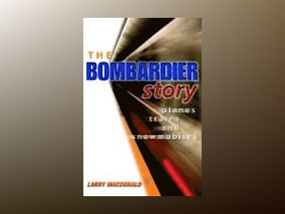 The Bombardier Story: Planes, Trains, and Snowmobiles av Larry MacDonald