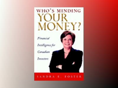 Who's Minding Your Money?: Financial Intelligence for Canadian Investors av Sandra E. Foster