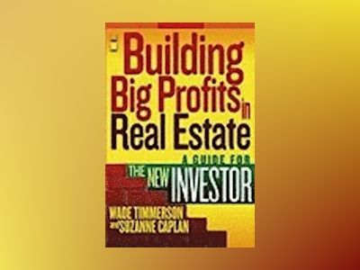 Building Big Profits in Real Estate: A Guide for The New Investor av Wade Timmerson