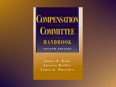 The Compensation Committee Handbook, 2nd Edition av James F. Reda