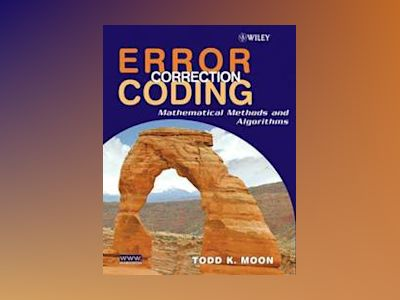 Error Correction Coding: Mathematical Methods and Algorithms av Todd K. Moon