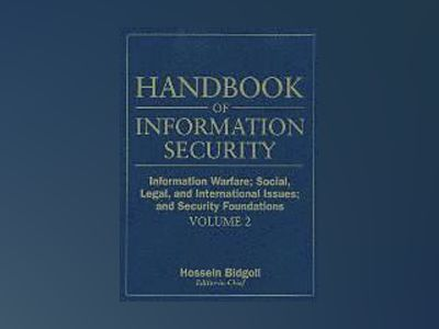 Handbook of Information Security, Volume 2, Information Warfare, Social, Le av Hossein Bidgoli