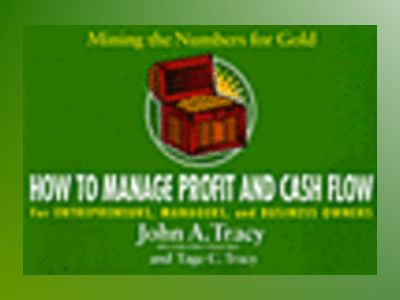How to Manage Profit and Cash Flow: Mining the Numbers for Gold av John A. Tracy
