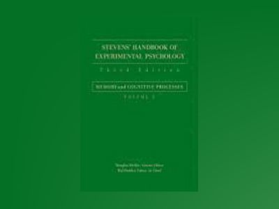 Stevens' Handbook of Experimental Psychology, 3rd Edition, Volume 2, Memory av Hal Pashler Ph.D.
