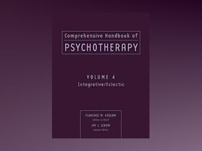 Comprehensive Handbook of Psychotherapy, Volume 4, Integrative/Eclectic, av Florence W. Kaslow Ph.D.