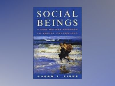 Social Beings: A Core Motives Approach to SocialPsychology, 1st Edition av Susan T. Fiske