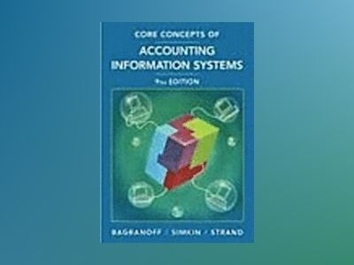 Core Concepts of Accounting Information Systems, 9th Edition av Nancy A. Bagranoff