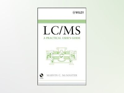 LC/MS: A Practical User's Guide av Marvin C. McMaster