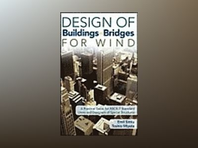 Design of Buildings and Bridges for Wind: A Practical Guide for ASCE-7 Stan av Emil Simiu