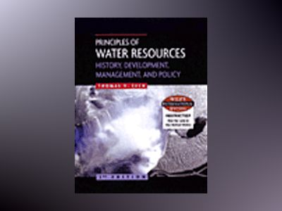 WIE Principles of Water Resources: History, Development, Management, and Po av Thomas V. Cech