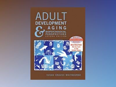 WIE Adult Development and Aging: Biopsychosocial Perspectives, 2nd Edition, av Susan Krauss Whitbourne