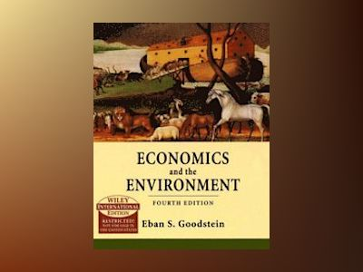 Economics and the Environment, 4th Edition, Wiley International Edition av Eban S. Goodstein