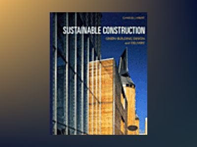 Sustainable Construction: Green Building Design and Delivery av Charles Kibert
