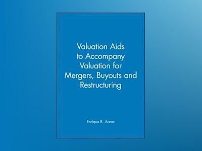 Valuation Aids to accompany Valuation for Mergers, Buyouts and Restructurin av Enrique R. Arzac