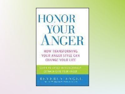 Honor Your Anger: How Transforming Your Anger Style Can Change Your Life av Beverly Engel