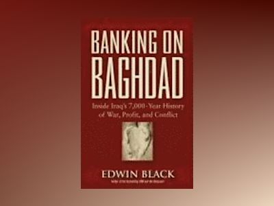 Banking on Baghdad: The Iraqi Crossroads of Conquest, Commerce and Conflict av Edwin Black