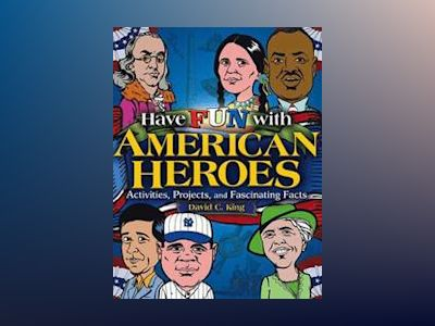 Have Fun with American Heroes: Activities, Projects and Fascinating Facts av David C. King