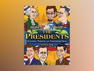 Have Fun with the Presidents: Activities, Projects, and Fascinating Facts av David C. King