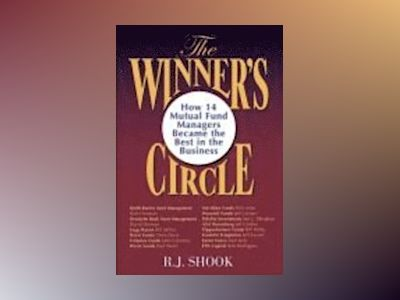 The Winner's Circle: Wall Street's Best Mutual Fund Managers av R. J. Shook